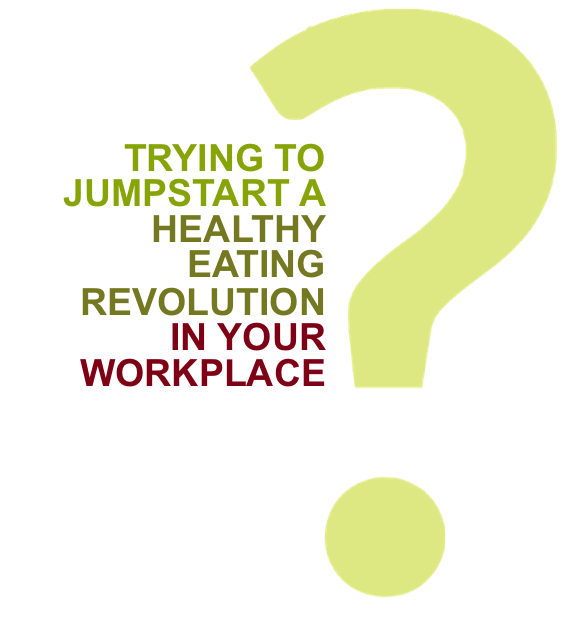 Trying to jumpstart a healthy eating revolution in your workplace?