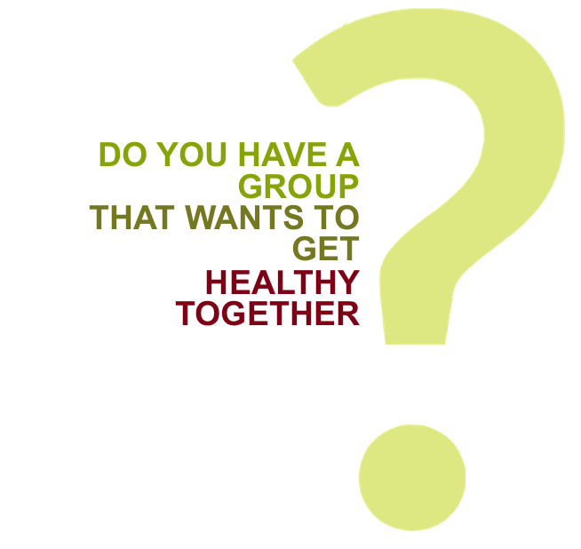 Do you have a group that wants to get healthy together?
